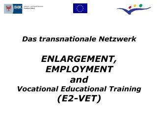 Das transnationale Netzwerk ENLARGEMENT,  EMPLOYMENT  and  Vocational Educational Training
