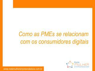 Como as PMEs se relacionam com os consumidores digitais