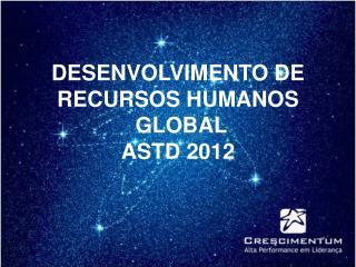 DESENVOLVIMENTO DE RECURSOS HUMANOS   GLOBAL  ASTD 2012