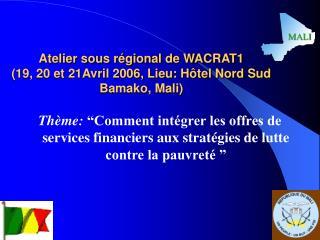 Atelier sous régional de WACRAT1  (19, 20 et 21Avril 2006, Lieu: Hôtel Nord Sud Bamako, Mali)