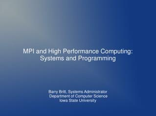 MPI and High Performance Computing: Systems and Programming Barry Britt, Systems Administrator