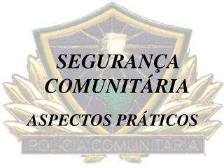 SEGURANÇA COMUNITÁRIA ASPECTOS PRÁTICOS