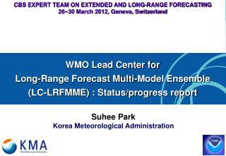 CBS EXPERT TEAM ON EXTENDED AND LONG-RANGE FORECASTING 26~30 March 2012, Geneva, Switzerland