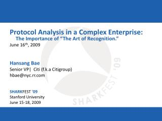 Protocol Analysis in a Complex Enterprise:  The Importance of  The Art of Recognition.  June 16th, 2009   Hansang Bae Se