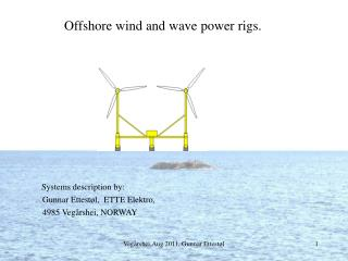 Offshore wind and wave power rigs. Systems description by: