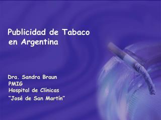 Publicidad de Tabaco   en Argentina Dra. Sandra Braun    PMIG     Hospital de Clínicas
