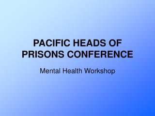 PACIFIC HEADS OF PRISONS CONFERENCE