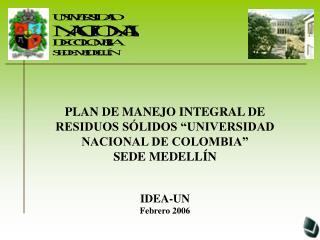 """PLAN DE MANEJO INTEGRAL DE RESIDUOS SÓLIDOS """"UNIVERSIDAD NACIONAL DE COLOMBIA"""" SEDE MEDELLÍN"""
