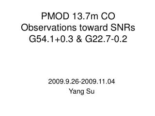 PMOD 13.7m CO Observations toward SNRs G54.1+0.3 & G22.7-0.2