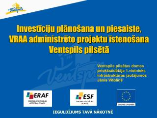 Investīciju plānošana un piesaiste,  VRAA administrēto projektu  īstenošana Ventspils pilsētā