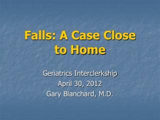 Falls: A Case Close to Home
