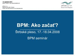 BPM: Ako začať? Štrbské pleso, 17.-18.0 4 .2008 BPM seminár