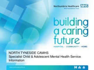 NORTH TYNESIDE CAMHS Specialist Child & Adolescent Mental Health Service Information