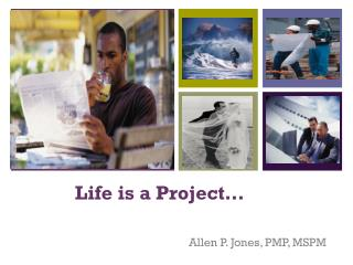 Life is a Project…