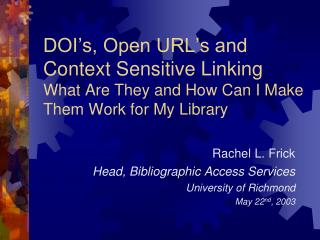 Rachel L. Frick Head, Bibliographic Access Services University of Richmond May 22 nd , 2003