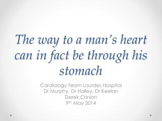 The way  t o  a  man's  h eart can in fact be through his stomach