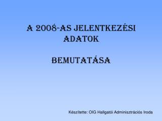 A 2008-as jelentkezési adatok bemutatása