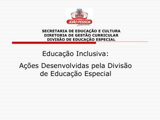 SECRETARIA DE EDUCAÇÃO E CULTURA DIRETORIA DE GESTÃO CURRICULAR DIVISÃO DE EDUCAÇÃO ESPECIAL