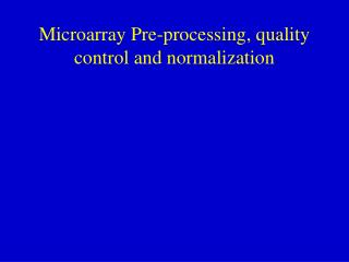 Microarray Pre-processing, quality control and normalization