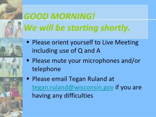 GOOD MORNING! We will be starting shortly.