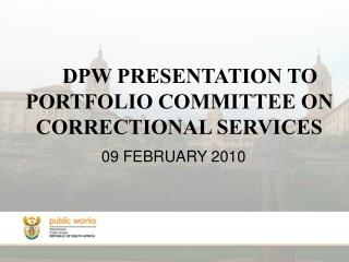 DPW PRESENTATION TO PORTFOLIO COMMITTEE ON CORRECTIONAL SERVICES