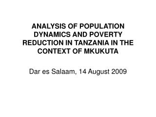 ANALYSIS OF POPULATION DYNAMICS AND POVERTY REDUCTION IN TANZANIA IN THE CONTEXT OF MKUKUTA