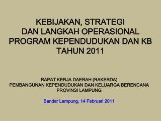 KEBIJAKAN, STRATEGI  DAN LANGKAH OPERASIONAL PROGRAM KEPENDUDUKAN DAN KB TAHUN 2011