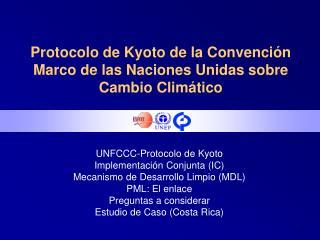 Protocolo de Kyoto de la Convención Marco de las Naciones Unidas sobre Cambio Climático
