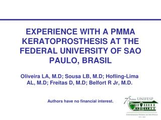 EXPERIENCE WITH A PMMA KERATOPROSTHESIS AT THE FEDERAL UNIVERSITY OF SAO PAULO, BRASIL
