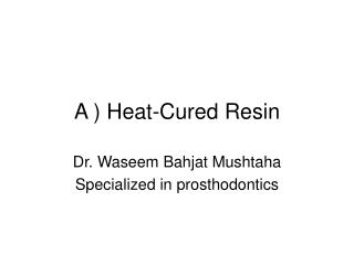 A ) Heat-Cured Resin