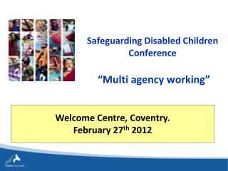 "Safeguarding Disabled Children Conference  ""Multi agency working"""