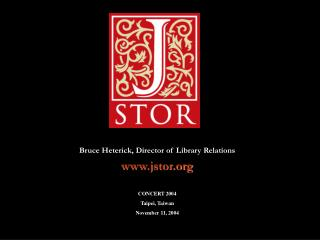 Bruce Heterick, Director of Library Relations jstor