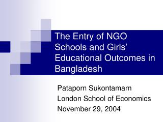 The Entry of NGO Schools and Girls� Educational Outcomes in Bangladesh