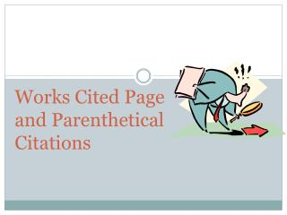 Works Cited Page and Parenthetical  Citations