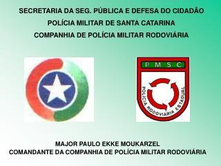 SECRETARIA DA SEG. PÚBLICA E DEFESA DO CIDADÃO POLÍCIA MILITAR DE SANTA CATARINA