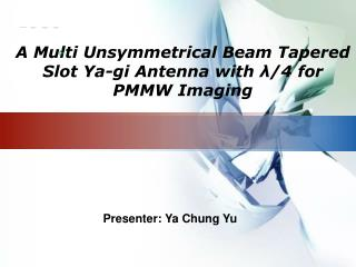 A Multi Unsymmetrical Beam Tapered Slot Ya-gi Antenna with λ/4 for PMMW Imaging