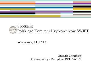 Spotkanie  Polskiego Komitetu Użytkowników SWIFT Warszawa, 11.12.13