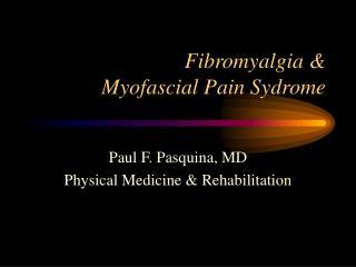 Fibromyalgia &  Myofascial Pain Sydrome
