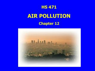 HS 471 AIR POLLUTION Chapter 12