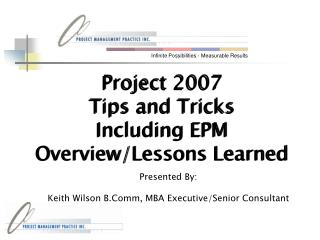 Project 2007 Tips and Tricks  Including EPM Overview/Lessons Learned