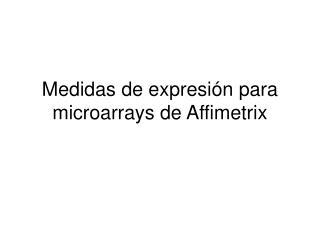 Medidas de expresión para microarrays de Affimetrix