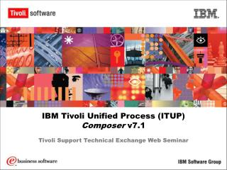 IBM Tivoli Unified Process (ITUP) Composer  v7.1 Tivoli Support Technical Exchange Web Seminar