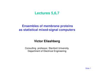 Lectures 5,6,7  Ensembles of membrane proteins  as statistical mixed-signal computers