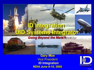 Gary Moe Vice President ID Integration NDIA June 9-10, 2005