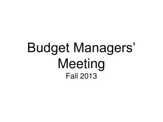 Budget Managers' Meeting Fall 2013