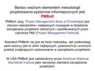 Bardzo ważnym elementem metodologii projektowania systemów informatycznych jest  PMBoK