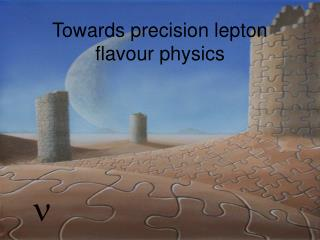 Towards precision lepton  flavour physics
