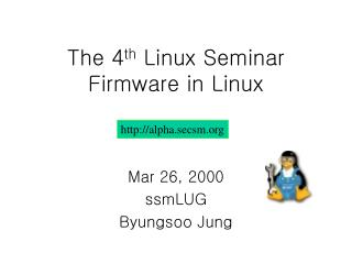 The 4 th  Linux Seminar Firmware in Linux