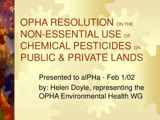 OPHA RESOLUTION  ON THE  NON-ESSENTIAL USE  OF  CHEMICAL PESTICIDES  ON  PUBLIC & PRIVATE LANDS