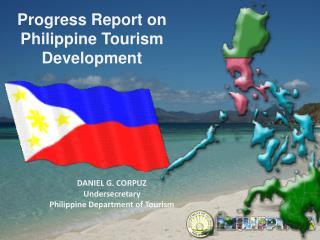 DANIEL G. CORPUZ Undersecretary Philippine Department of Tourism